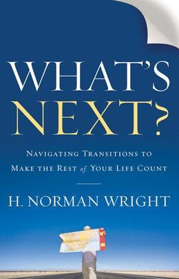 What's Next?: Navigating Transitions to Make the Rest of Your Life Count