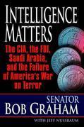 Intelligence Matters: The CIA, the FBI, Saudi Arabia, and the Failure of America's War on Terror