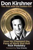 Don Kirshner: The Man with the Golden Ear: How He Changed the Face of Rock and Roll