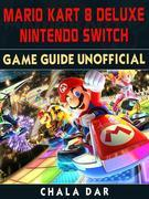 Mario Kart 8 Deluxe Nintendo Switch Game Guide Unofficial
