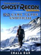 Tom Clancys Ghost Recon Wildlands PS4 Game Guide Unofficial