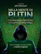 Nella mente di Putin. L'hackeraggio dell'Orso e la questione della Russia. Con un saggio Le radici di Putin di Giulio Sapelli