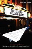 The Script Selling Game, 2nd edition: A Hollywood Insider's Look at Getting Your Script Sold and Produced