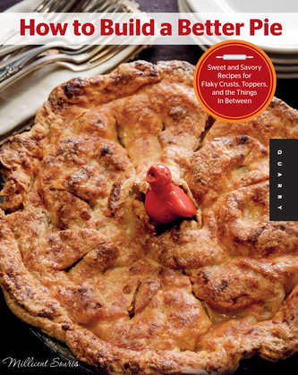 How to Build a Better Pie: Sweet and Savory Recipes for Flaky Crusts, Toppers, and the Things in Between