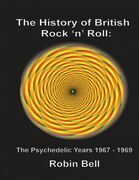 The History of British Rock and Roll: The Psychedelic Years 1967 - 1969
