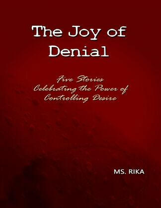 The Joy of Denial: Five Stories Celebrating the Power of Controlling Desire