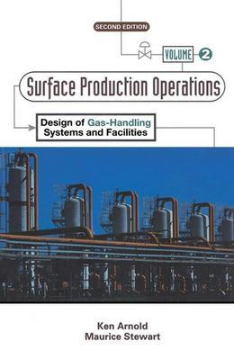 Surface Production Operations, Volume 2:: Design of Gas-Handling Systems and Facilities