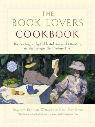 The Book Lover's Cookbook: Recipes Inspired by Celebrated Works of Literature, and the Passages ThatFeature Them