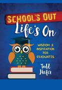 School's Out Life's on: Wisdom & Inspiration for Graduates