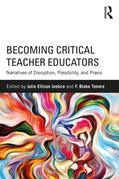 Becoming Critical Teacher Educators: Narratives of Disruption, Possibility, and Praxis