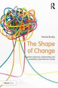 The Shape of Change: A guide to planning, implementing and embedding organisational change