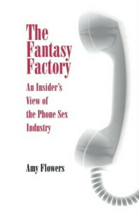 The Fantasy Factory: An Insider's View of the Phone Sex Industry
