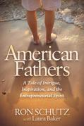 American Fathers: A Tale of Intrigue, Inspiration, and the Entrepreneurial Spirit
