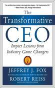 The Transformative CEO: IMPACT LESSONS FROM INDUSTRY GAME CHANGERS