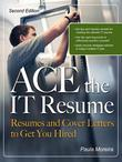 ACE the IT Resume: Resumes and Cover Letters to Get You Hired