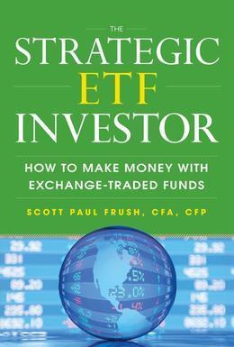 The Strategic ETF Investor: How to Make Money with Exchange Traded Funds: How to Make Money with Exchange Traded Funds