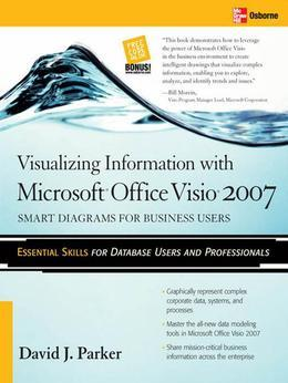 Visualizing Information with Microsoft® Office Visio® 2007 : Smart Diagrams for Business Users