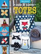 Cute & Clever Totes: Mix & Match 16 Paper-Pieced Blocks, 6 Bag Patterns ? Messenger Bag, Beach Tote, Bucket Bag & More