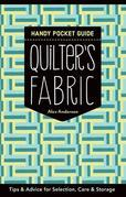 Quilter's Fabric Handy Pocket Guide: Tips & Advice for Selection, Care & Storage