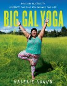 Big Gal Yoga: Poses and Practices to Celebrate Your Body and Empower Your Life