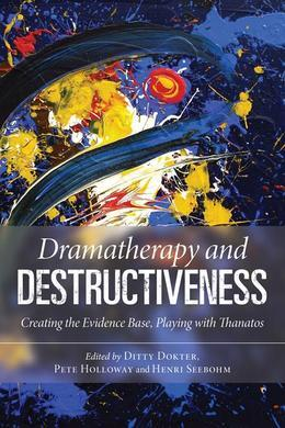 Dramatherapy and Destructiveness: Creating the Evidence Base, Playing with Thanatos