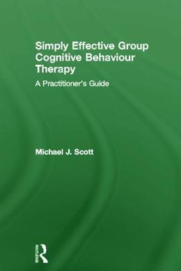 Simply Effective Group Cognitive Behaviour Therapy: A Practitioner's Guide