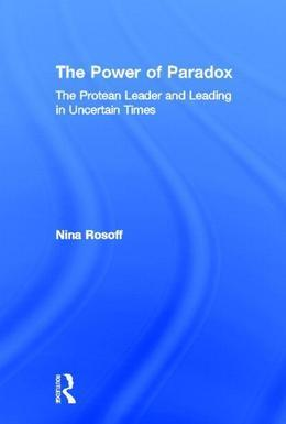 The Power of Paradox: The Protean Leader and Leading in Uncertain Times