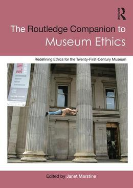 Routledge Companion to Museum Ethics: Redefining Ethics for the Twenty-First Century Museum