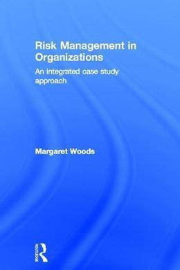 Risk Management in Organizations: An Integrated Case Study Approach