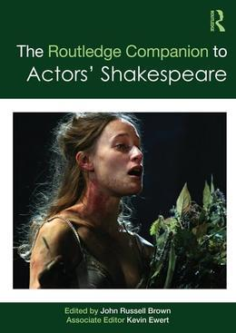 The Routledge Companion to Actors' Shakespeare