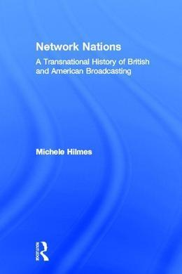Network Nations: A Transnational History of British and American Broadcasting