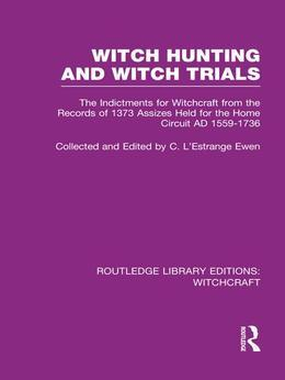 Witch Hunting and Witch Trials (Rle Witchcraft): The Indictments for Witchcraft from the Records of the 1373 Assizes Held from the Home Court 1559-173