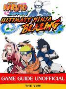 Naruto Shippuden Ultimate Ninja Blazing Game Guide Unofficial