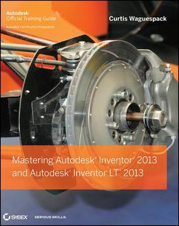 Mastering Autodesk Inventor 2013 and Autodesk Inventor LT 2013
