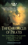 The Chronicles of Pirates – The Truth Behind the Legends: Complete History of Piracy & Biographies of the Most Famous Buccaneers (9 Books in One Volume)