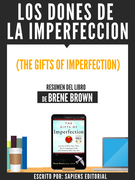 Los Dones De La Imperfeccion (The Gifts Of Imperfection) - Resumen Del Libro De Brene Brown