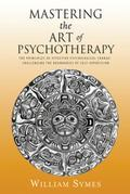 Mastering the Art of Psychotherapy: The Principles Of Effective Psychological Change, Challenging The Boundaries Of Self-Expression