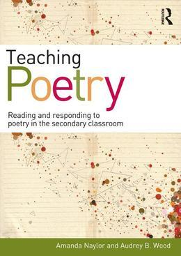 Teaching Poetry: Reading and responding to poetry in the secondary classroom