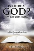 Is there a God? How do you know?: My life Changing Experience