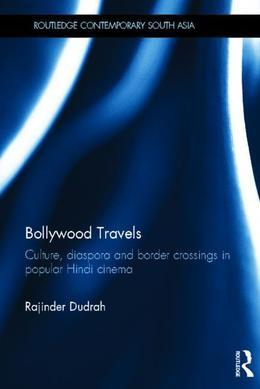 Bollywood Travels: Culture, Diaspora and Border Crossings in Popular Hindi Cinema