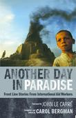 Another Day in Paradise: Front Line Stories from International Aid Workers