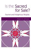 Is the Sacred for Sale: Tourism and Indigenous Peoples