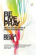Be. Live. Pray: Get in Touch with a Great Prayer Life