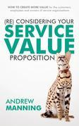 (Re)Consider your Service Value proposition: How to create more value for the customers, employees and owners of service organisations