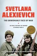 The Unwomanly Face of War: An Oral History of Women in World War II