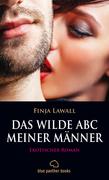 Das wilde ABC meiner Männer | Erotischer Roman (Besondere Orte, Fantasien, Fessel-Sex, Frivoles Ausgehen, Leidenschaft, Nymphoman, Prickelnd, Tabulos)