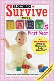 How to Survive Your Baby's First Year: By Hundreds of Happy Moms and Dads Who Did