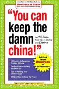 You Can Keep the Damn China!: And 824 Other Great Tips on Dealing with Divorce