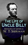 The Life of Uncle Billy - Memoirs of General W. T. Sherman