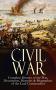 CIVIL WAR – Complete History of the War, Documents, Memoirs & Biographies of the Lead Commanders